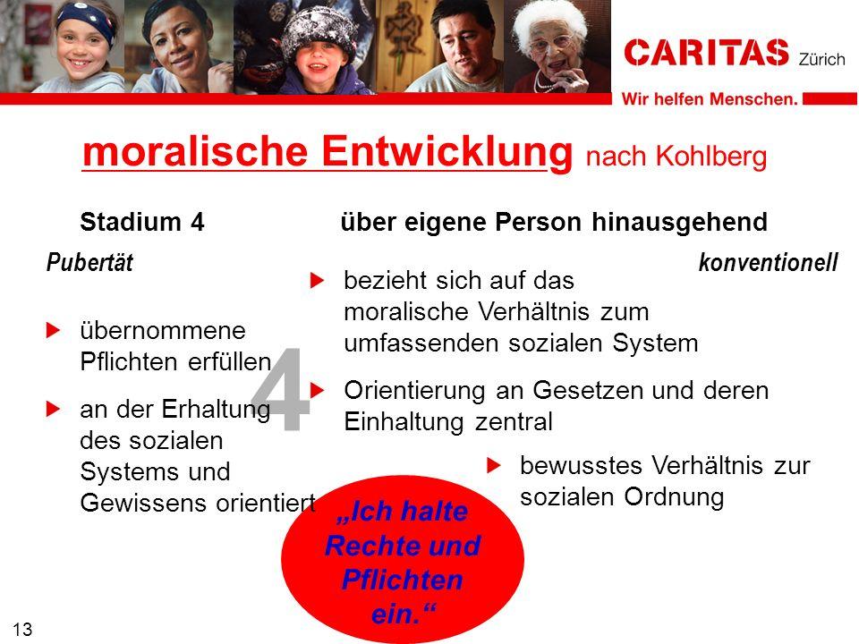 4 13 bezieht sich auf das moralische Verhältnis zum umfassenden sozialen System Orientierung an Gesetzen und deren Einhaltung zentral moralische Entwi