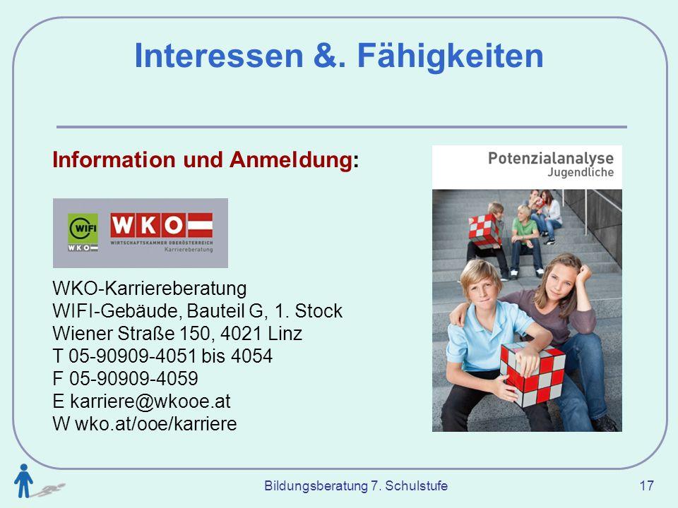 Bildungsberatung 7. Schulstufe 17 Interessen &. Fähigkeiten Information und Anmeldung: WKO-Karriereberatung WIFI-Gebäude, Bauteil G, 1. Stock Wiener S