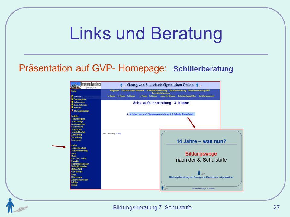 Bildungsberatung 7. Schulstufe 27 Links und Beratung Präsentation auf GVP- Homepage: Schülerberatung