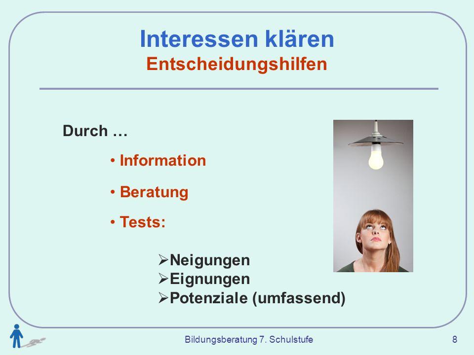 Bildungsberatung 7. Schulstufe 8 Interessen klären Entscheidungshilfen Durch … Information Beratung Tests: Neigungen Eignungen Potenziale (umfassend)