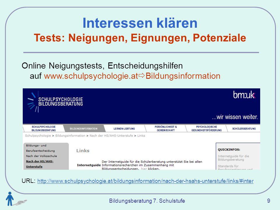 Bildungsberatung 7. Schulstufe 9 Interessen klären Tests: Neigungen, Eignungen, Potenziale Online Neigungstests, Entscheidungshilfen auf www.schulpsyc