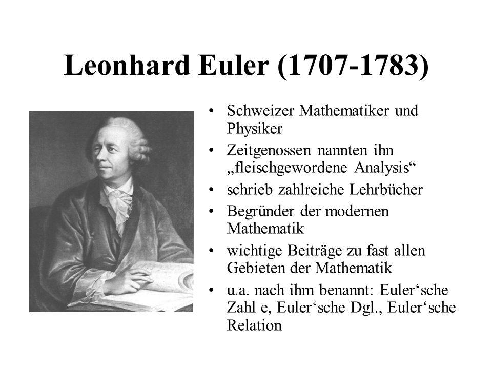 Leonhard Euler (1707-1783) Schweizer Mathematiker und Physiker Zeitgenossen nannten ihn fleischgewordene Analysis schrieb zahlreiche Lehrbücher Begrün