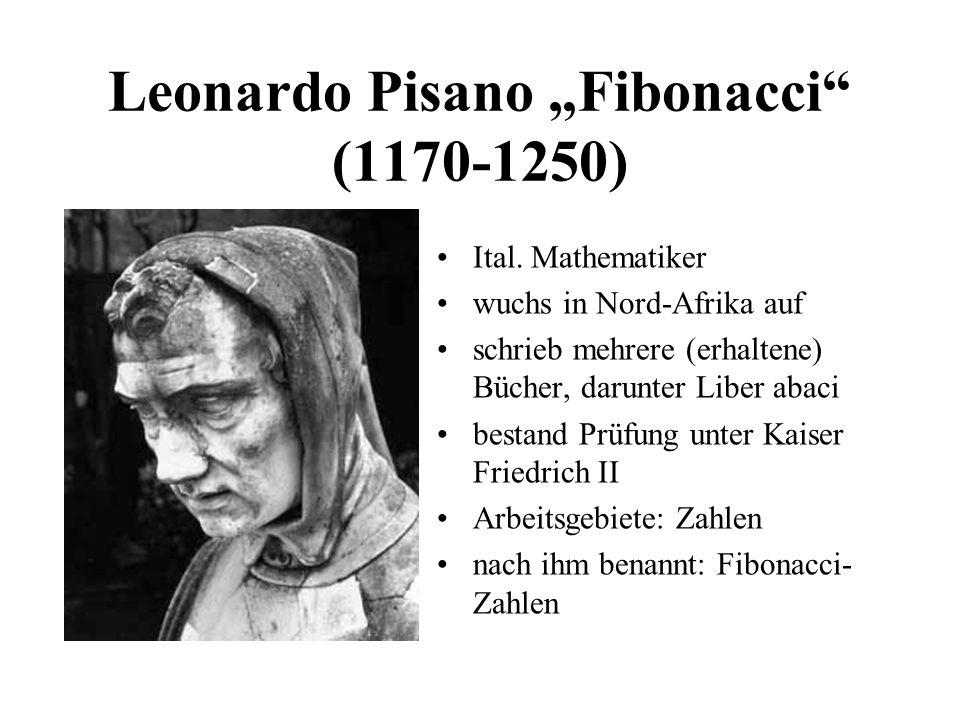 Leonardo Pisano Fibonacci (1170-1250) Ital. Mathematiker wuchs in Nord-Afrika auf schrieb mehrere (erhaltene) Bücher, darunter Liber abaci bestand Prü