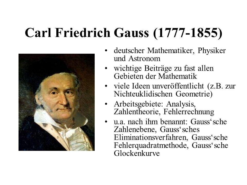 Carl Friedrich Gauss (1777-1855) deutscher Mathematiker, Physiker und Astronom wichtige Beiträge zu fast allen Gebieten der Mathematik viele Ideen unv