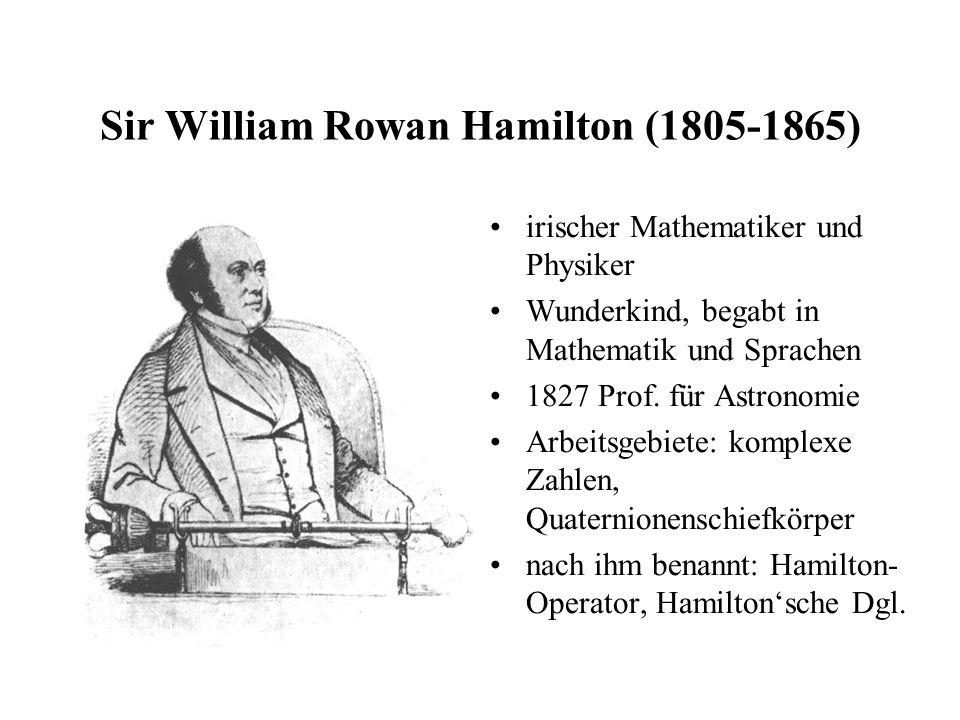 Sir William Rowan Hamilton (1805-1865) irischer Mathematiker und Physiker Wunderkind, begabt in Mathematik und Sprachen 1827 Prof. für Astronomie Arbe