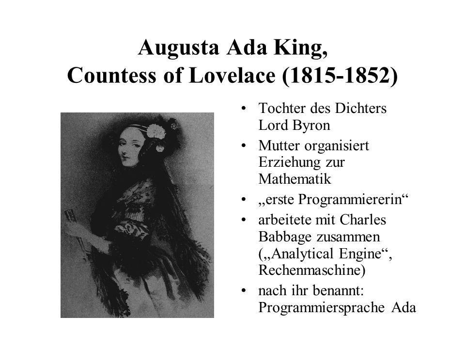 Augusta Ada King, Countess of Lovelace (1815-1852) Tochter des Dichters Lord Byron Mutter organisiert Erziehung zur Mathematik erste Programmiererin a