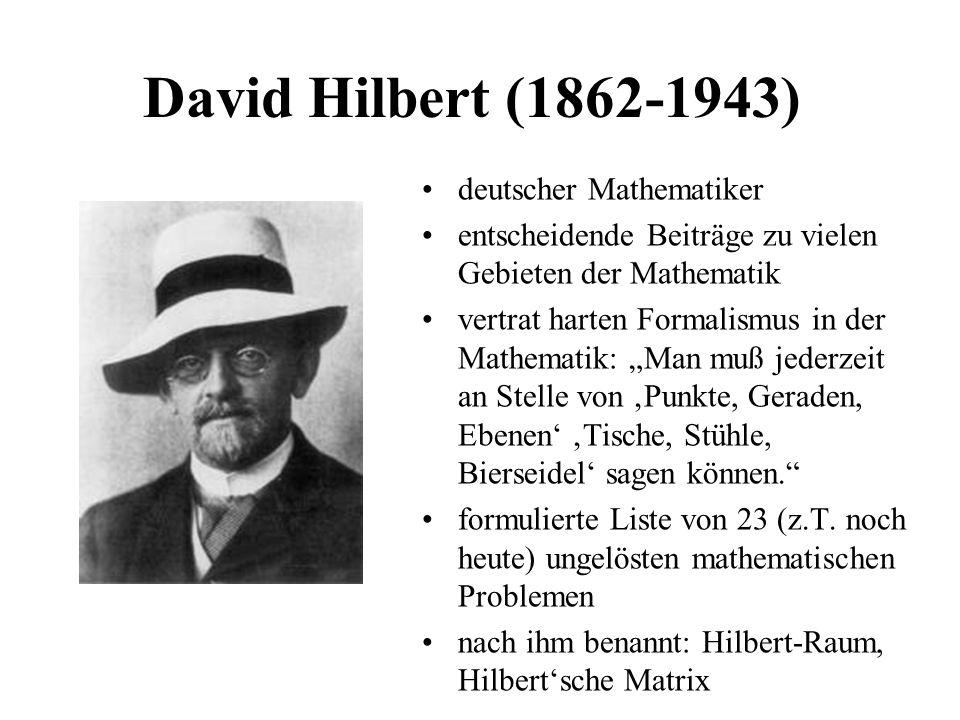 David Hilbert (1862-1943) deutscher Mathematiker entscheidende Beiträge zu vielen Gebieten der Mathematik vertrat harten Formalismus in der Mathematik