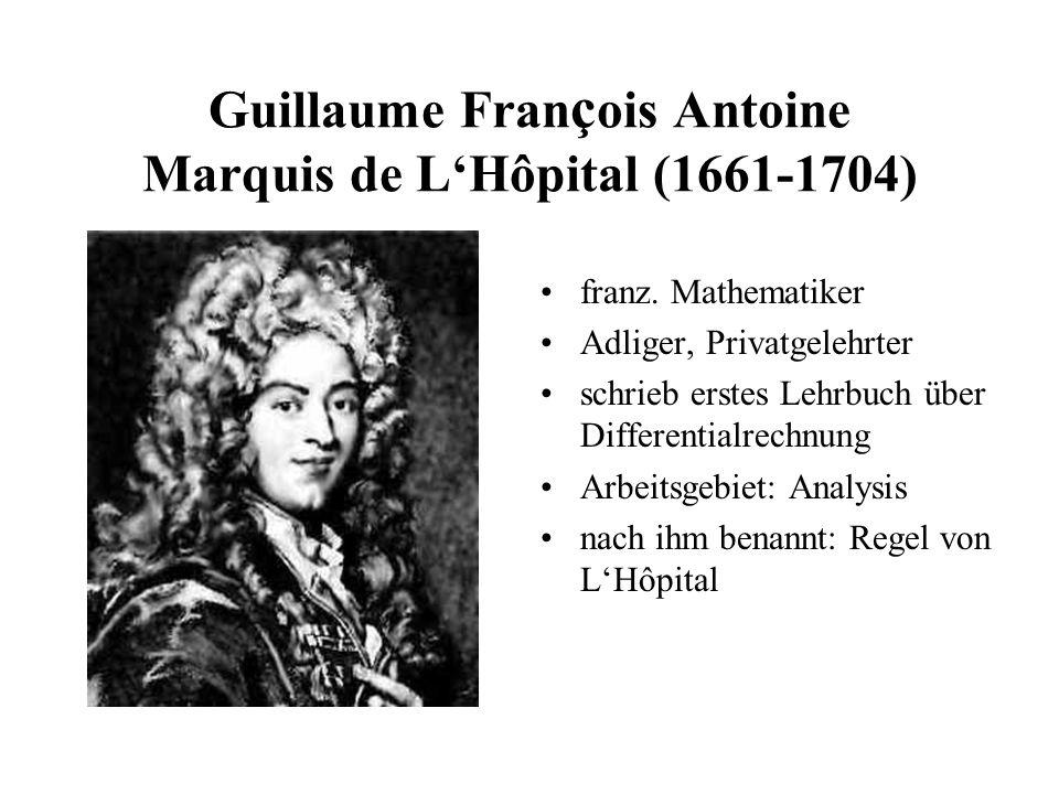 Guillaume Fran ç ois Antoine Marquis de LHôpital (1661-1704) franz. Mathematiker Adliger, Privatgelehrter schrieb erstes Lehrbuch über Differentialrec