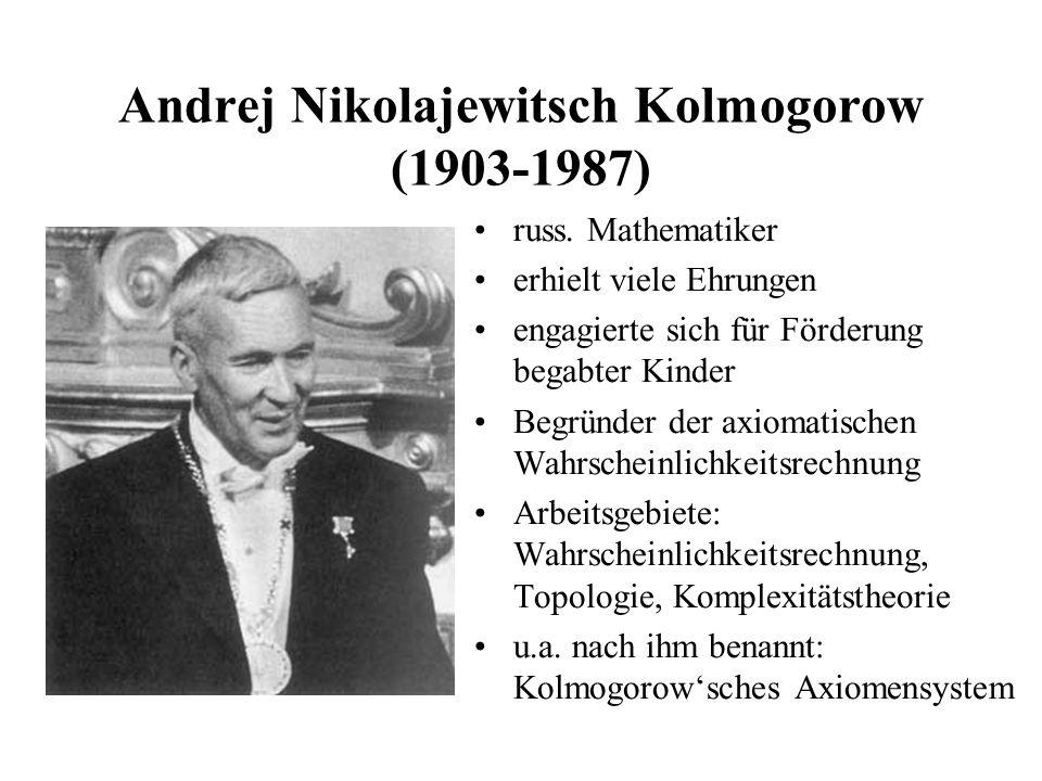 Andrej Nikolajewitsch Kolmogorow (1903-1987) russ. Mathematiker erhielt viele Ehrungen engagierte sich für Förderung begabter Kinder Begründer der axi