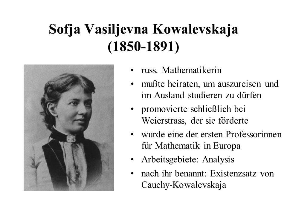 Sofja Vasiljevna Kowalevskaja (1850-1891) russ. Mathematikerin mußte heiraten, um auszureisen und im Ausland studieren zu dürfen promovierte schließli