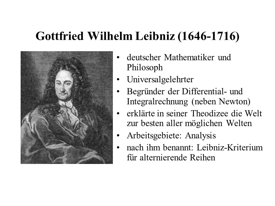 Gottfried Wilhelm Leibniz (1646-1716) deutscher Mathematiker und Philosoph Universalgelehrter Begründer der Differential- und Integralrechnung (neben