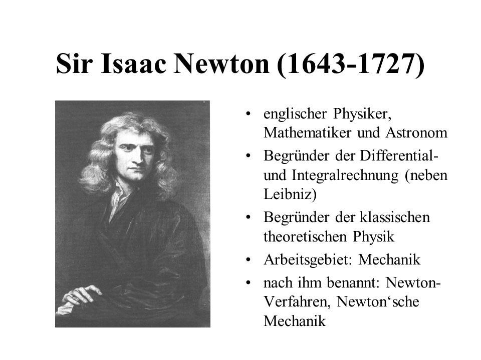 Sir Isaac Newton (1643-1727) englischer Physiker, Mathematiker und Astronom Begründer der Differential- und Integralrechnung (neben Leibniz) Begründer