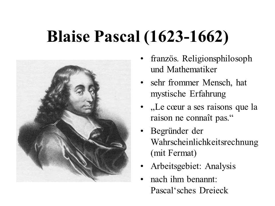 Blaise Pascal (1623-1662) französ. Religionsphilosoph und Mathematiker sehr frommer Mensch, hat mystische Erfahrung Le cœur a ses raisons que la raiso
