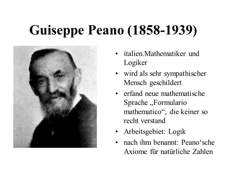 Guiseppe Peano (1858-1939) italien.Mathematiker und Logiker wird als sehr sympathischer Mensch geschildert erfand neue mathematische Sprache Formulari