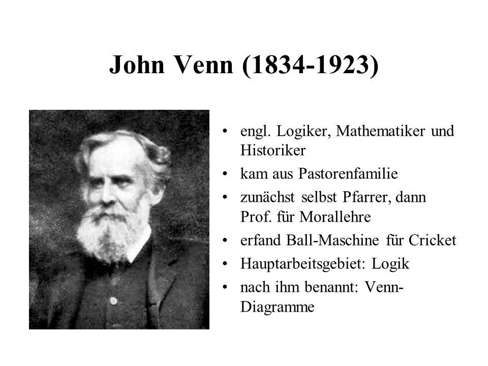 John Venn (1834-1923) engl. Logiker, Mathematiker und Historiker kam aus Pastorenfamilie zunächst selbst Pfarrer, dann Prof. für Morallehre erfand Bal