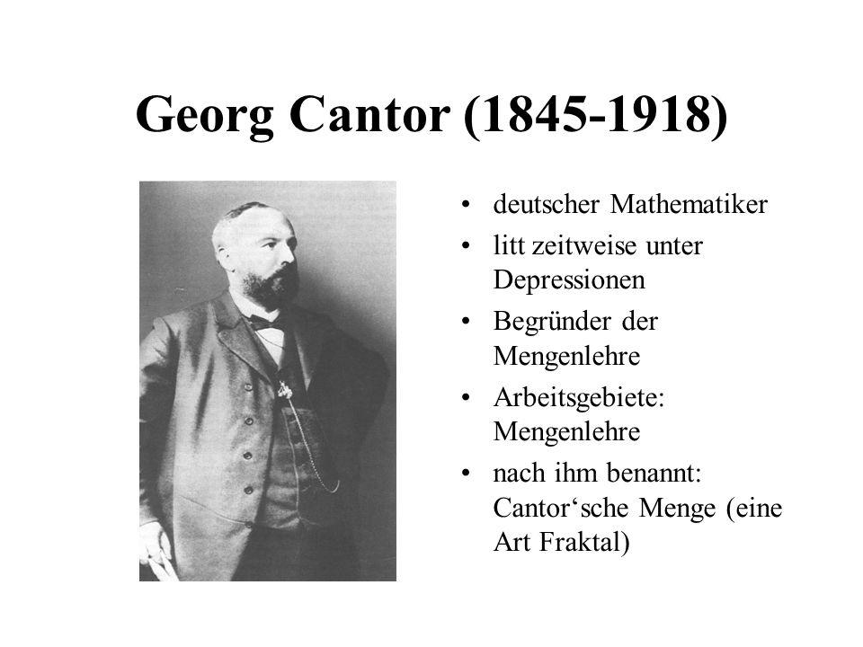 Georg Cantor (1845-1918) deutscher Mathematiker litt zeitweise unter Depressionen Begründer der Mengenlehre Arbeitsgebiete: Mengenlehre nach ihm benan