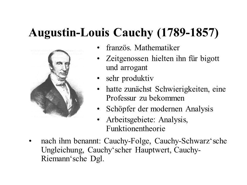 Augustin-Louis Cauchy (1789-1857) französ. Mathematiker Zeitgenossen hielten ihn für bigott und arrogant sehr produktiv hatte zunächst Schwierigkeiten