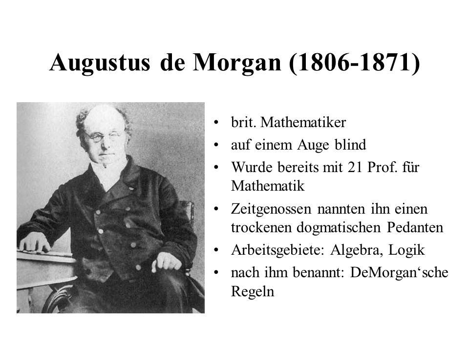 Augustus de Morgan (1806-1871) brit. Mathematiker auf einem Auge blind Wurde bereits mit 21 Prof. für Mathematik Zeitgenossen nannten ihn einen trocke