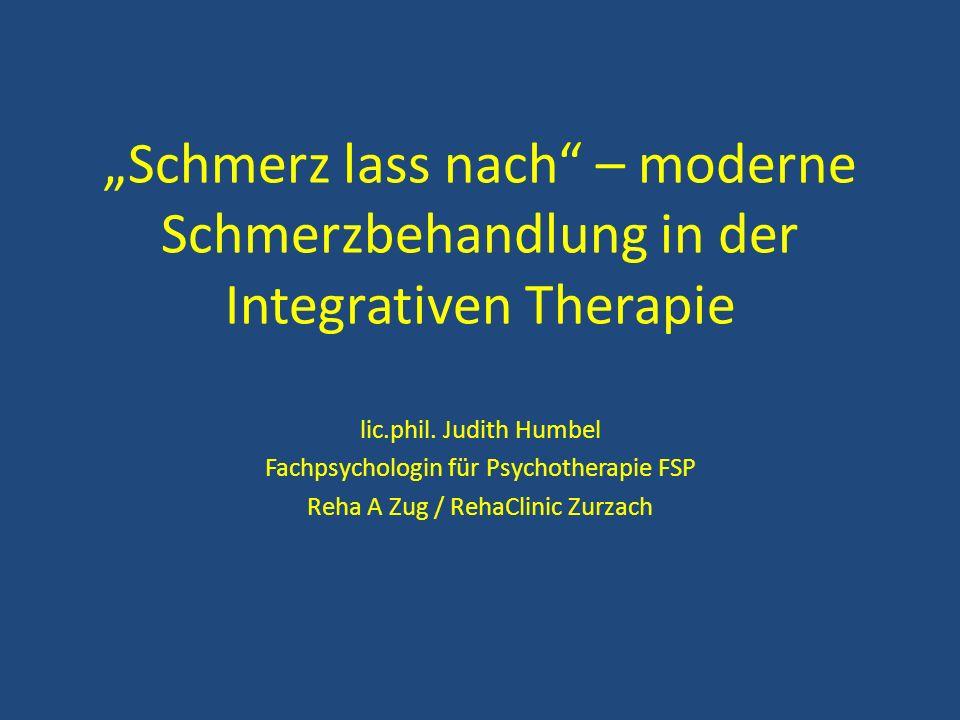 Schmerz lass nach – moderne Schmerzbehandlung in der Integrativen Therapie lic.phil. Judith Humbel Fachpsychologin für Psychotherapie FSP Reha A Zug /