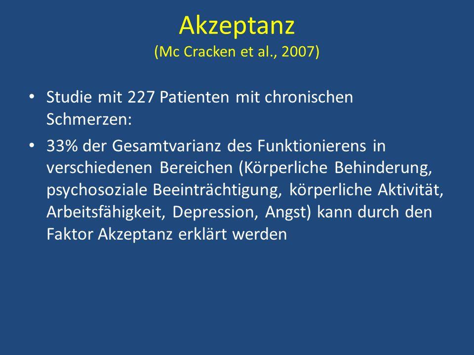 Akzeptanz (Mc Cracken et al., 2007) Studie mit 227 Patienten mit chronischen Schmerzen: 33% der Gesamtvarianz des Funktionierens in verschiedenen Bere