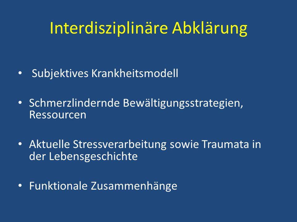 Interdisziplinäre Abklärung Subjektives Krankheitsmodell Schmerzlindernde Bewältigungsstrategien, Ressourcen Aktuelle Stressverarbeitung sowie Traumat