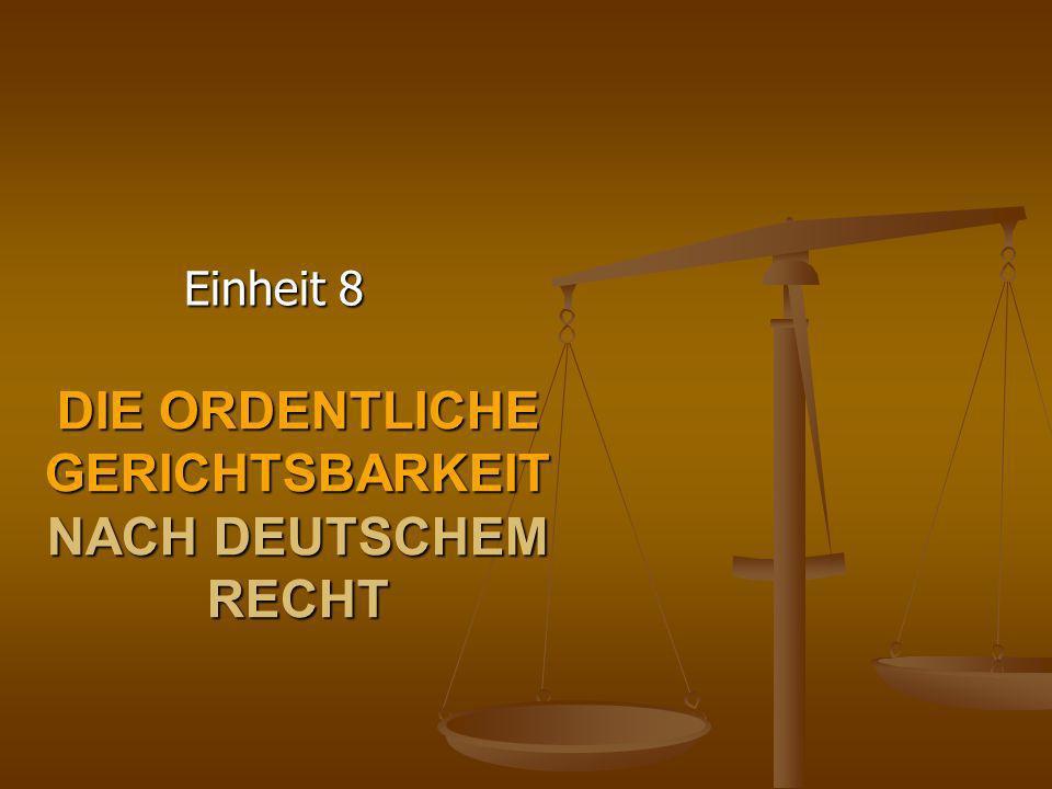 DIE ORDENTLICHE GERICHTSBARKEIT NACH DEUTSCHEM RECHT Einheit 8