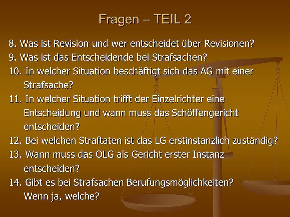 Fragen – TEIL 2 8. Was ist Revision und wer entscheidet über Revisionen? 9. Was ist das Entscheidende bei Strafsachen? 10. In welcher Situation beschä
