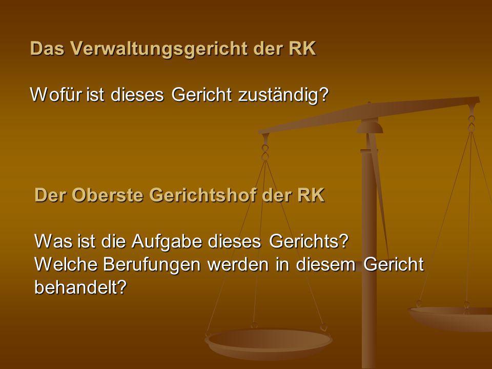 Das Verwaltungsgericht der RK Wofür ist dieses Gericht zuständig? Der Oberste Gerichtshof der RK Was ist die Aufgabe dieses Gerichts? Welche Berufunge