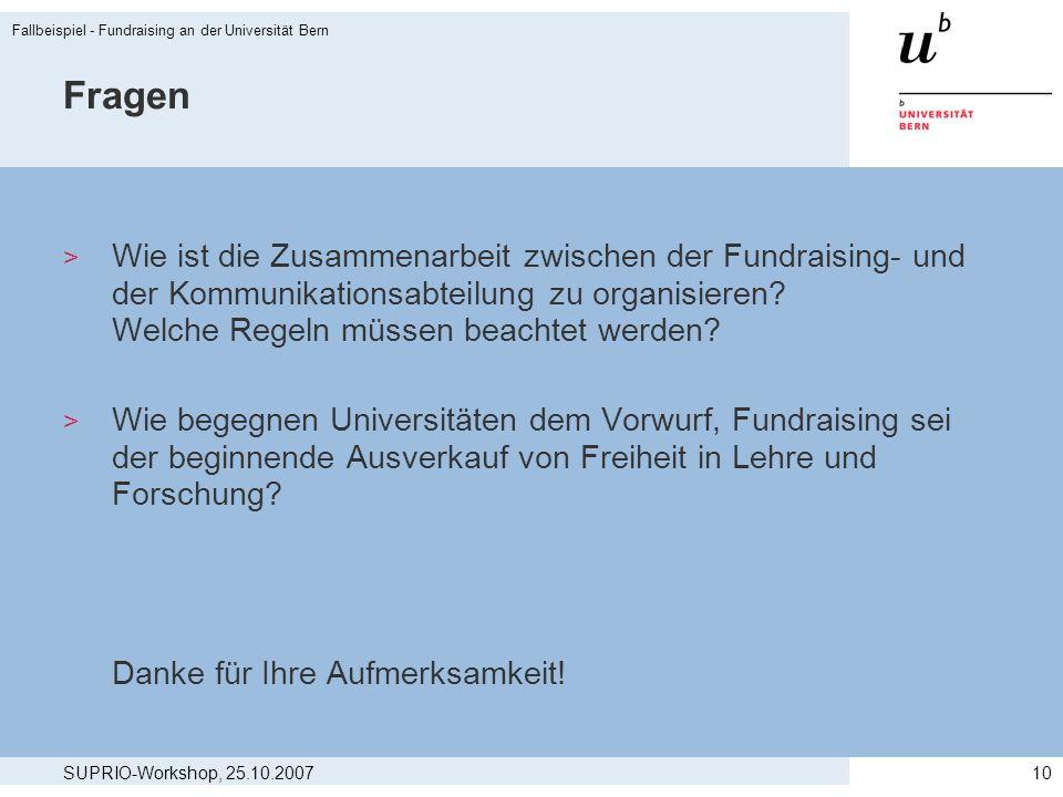 SUPRIO-Workshop, 25.10.2007 Fallbeispiel - Fundraising an der Universität Bern 10 Fragen > Wie ist die Zusammenarbeit zwischen der Fundraising- und de