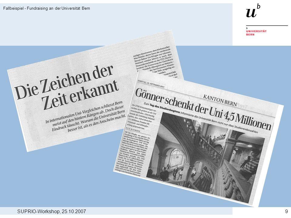 SUPRIO-Workshop, 25.10.2007 Fallbeispiel - Fundraising an der Universität Bern 10 Fragen > Wie ist die Zusammenarbeit zwischen der Fundraising- und der Kommunikationsabteilung zu organisieren.