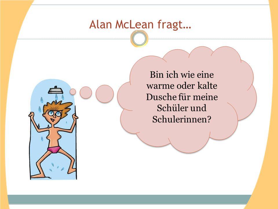 Alan McLean fragt… Bin ich wie eine warme oder kalte Dusche für meine Schüler und Schulerinnen?