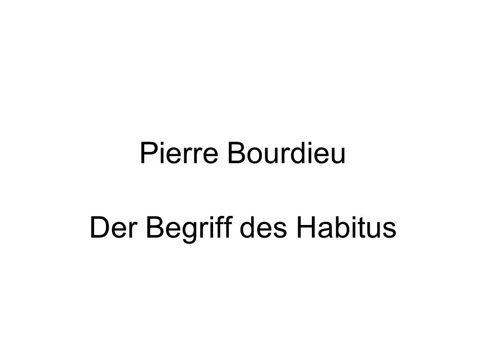 Pierre Bourdieu Der Begriff des Habitus