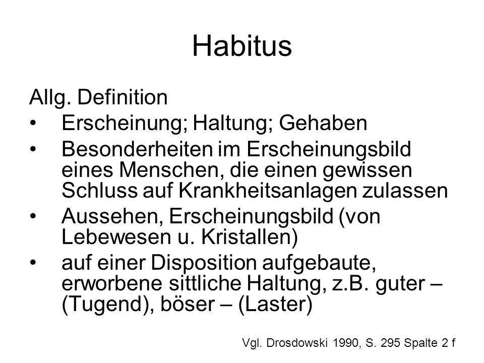 Habitus Allg. Definition Erscheinung; Haltung; Gehaben Besonderheiten im Erscheinungsbild eines Menschen, die einen gewissen Schluss auf Krankheitsanl