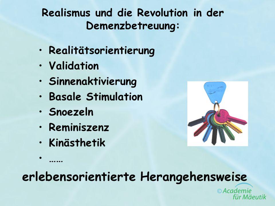 Realismus und die Revolution in der Demenzbetreuung: Realitätsorientierung Validation Sinnenaktivierung Basale Stimulation Snoezeln Reminiszenz Kinäst