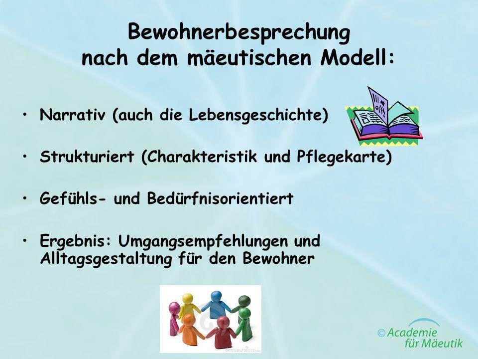 Bewohnerbesprechung nach dem mäeutischen Modell: Narrativ (auch die Lebensgeschichte) Strukturiert (Charakteristik und Pflegekarte) Gefühls- und Bedür
