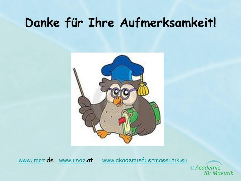 Danke für Ihre Aufmerksamkeit! www.imozwww.imoz.de www.imoz.at www.akademiefuermaeeutik.euwww.imoz.www.akademiefuermaeeutik.eu