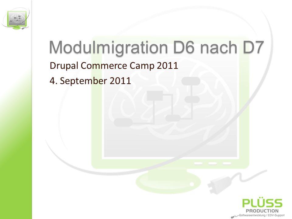 Modulmigration D6 nach D7 Drupal Commerce Camp 2011 4. September 2011