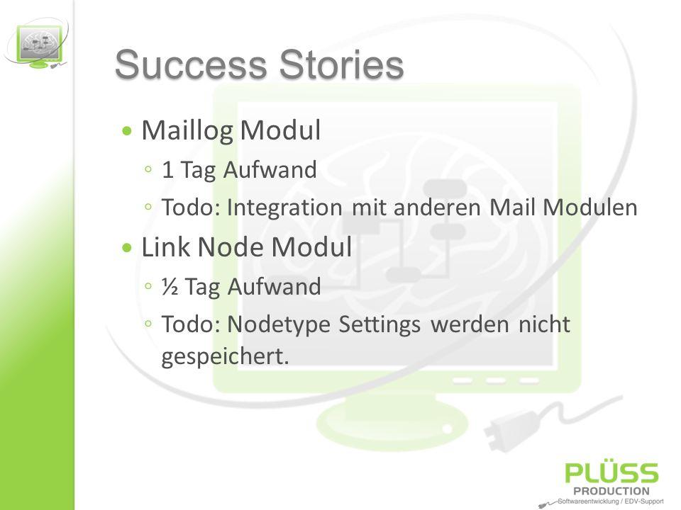 Success Stories Maillog Modul 1 Tag Aufwand Todo: Integration mit anderen Mail Modulen Link Node Modul ½ Tag Aufwand Todo: Nodetype Settings werden nicht gespeichert.