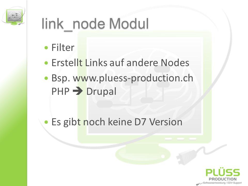 link_node Modul Filter Erstellt Links auf andere Nodes Bsp. www.pluess-production.ch PHP Drupal Es gibt noch keine D7 Version