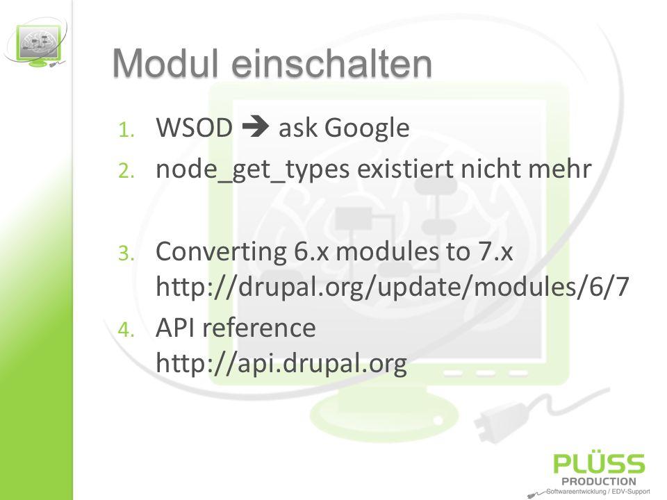 Modul einschalten 1. WSOD ask Google 2. node_get_types existiert nicht mehr 3. Converting 6.x modules to 7.x http://drupal.org/update/modules/6/7 4. A