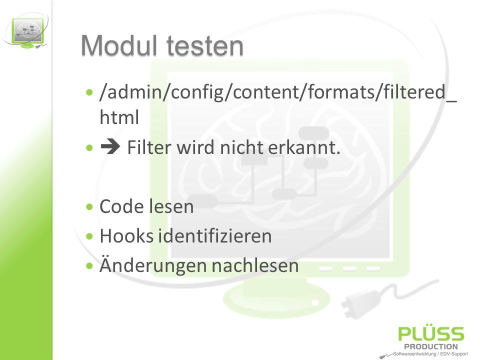 Modul testen /admin/config/content/formats/filtered_ html Filter wird nicht erkannt. Code lesen Hooks identifizieren Änderungen nachlesen