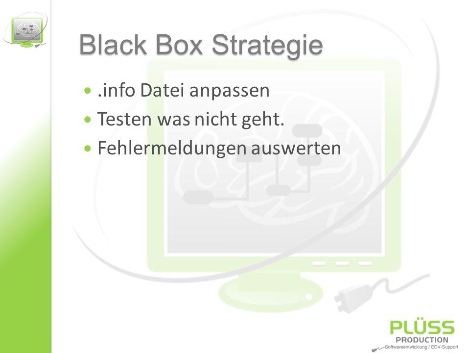 Black Box Strategie.info Datei anpassen Testen was nicht geht. Fehlermeldungen auswerten