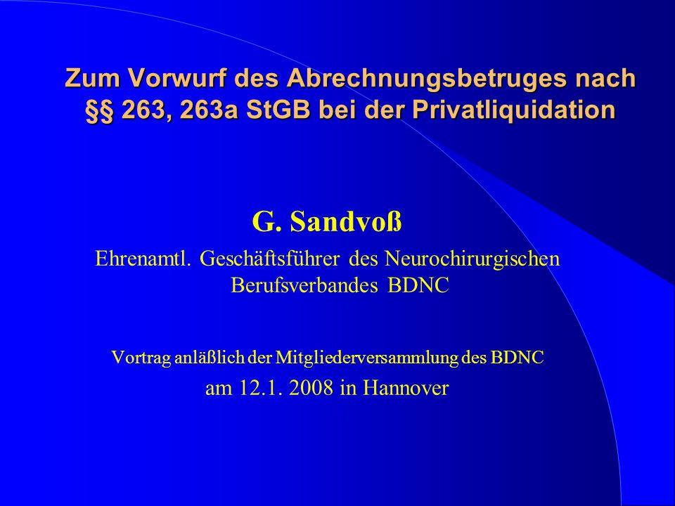 Zum Vorwurf des Abrechnungsbetruges nach §§ 263, 263a StGB bei der Privatliquidation G. Sandvoß Ehrenamtl. Geschäftsführer des Neurochirurgischen Beru
