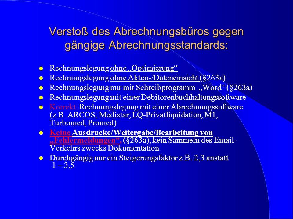 Verstoß des Abrechnungsbüros gegen gängige Abrechnungsstandards: l Rechnungslegung ohne Optimierung l Rechnungslegung ohne Akten-/Dateneinsicht (§263a