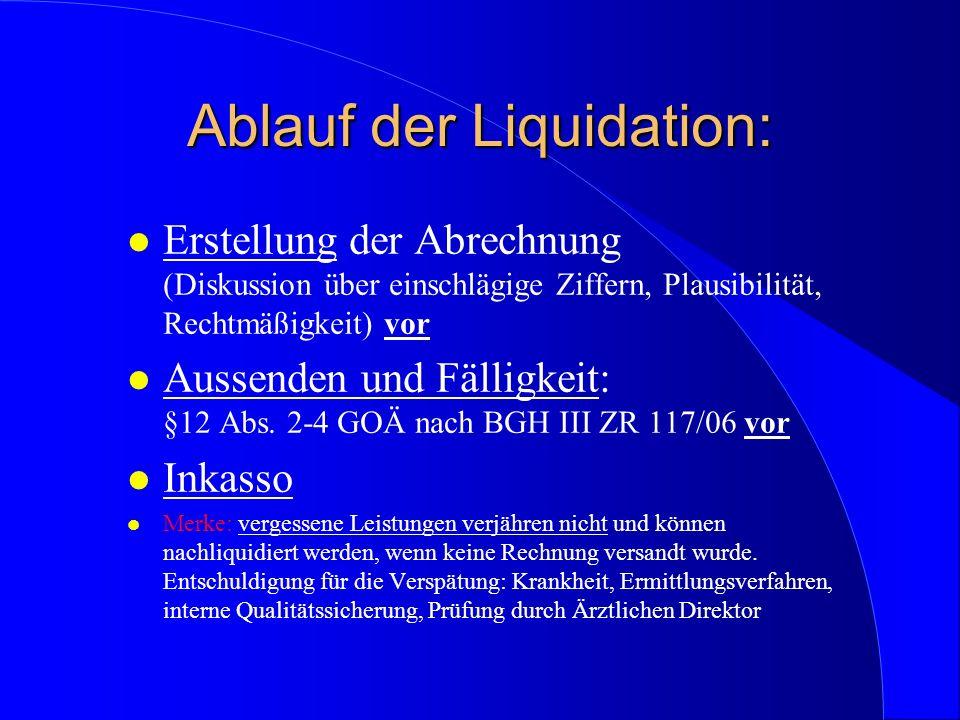 Ablauf der Liquidation: l Erstellung der Abrechnung (Diskussion über einschlägige Ziffern, Plausibilität, Rechtmäßigkeit) vor l Aussenden und Fälligke