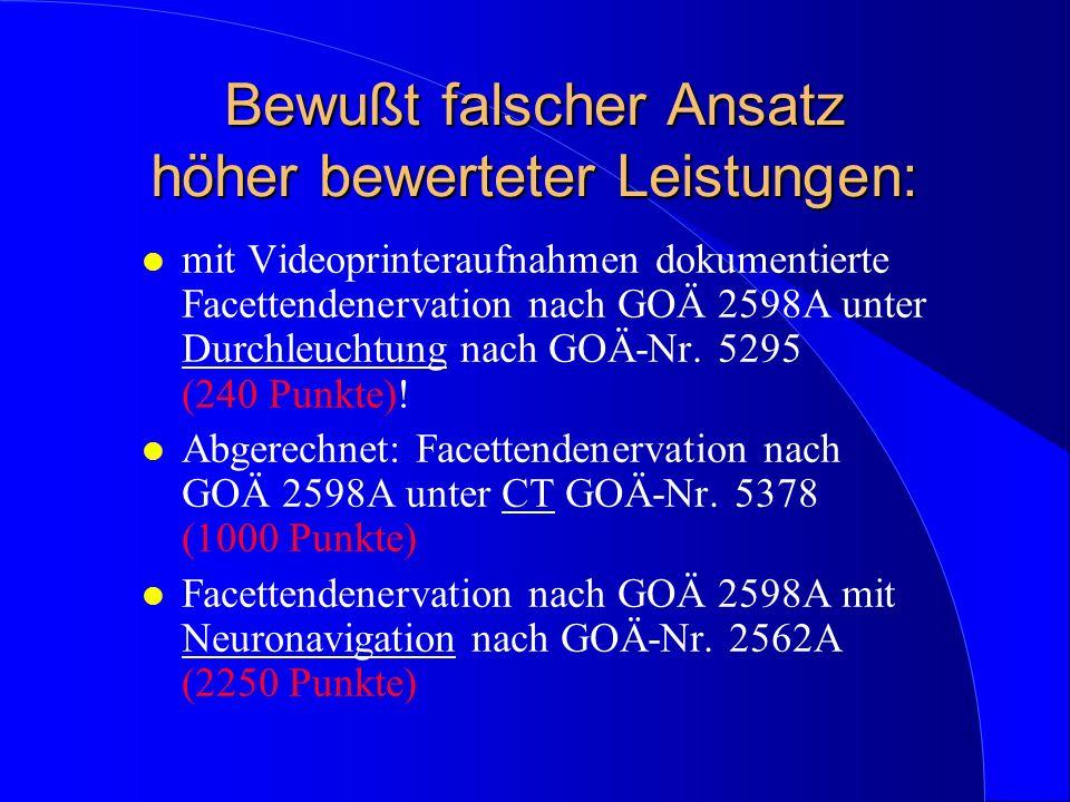 Bewußt falscher Ansatz höher bewerteter Leistungen: l mit Videoprinteraufnahmen dokumentierte Facettendenervation nach GOÄ 2598A unter Durchleuchtung