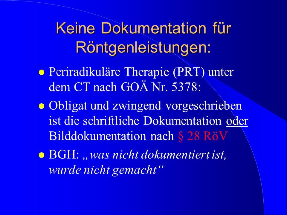 Keine Dokumentation für Röntgenleistungen: l Periradikuläre Therapie (PRT) unter dem CT nach GOÄ Nr. 5378: l Obligat und zwingend vorgeschrieben ist d
