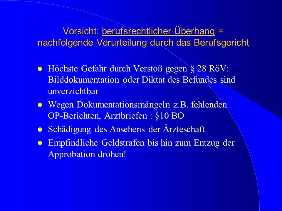 Vorsicht: berufsrechtlicher Überhang = nachfolgende Verurteilung durch das Berufsgericht l Höchste Gefahr durch Verstoß gegen § 28 RöV: Bilddokumentat