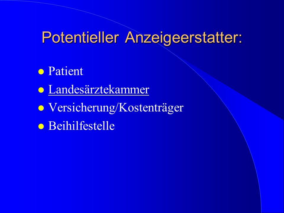 Potentieller Anzeigeerstatter: l Patient l Landesärztekammer l Versicherung/Kostenträger l Beihilfestelle