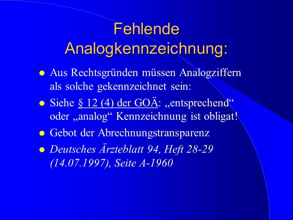 Fehlende Analogkennzeichnung: l Aus Rechtsgründen müssen Analogziffern als solche gekennzeichnet sein: l Siehe § 12 (4) der GOÄ: entsprechend oder ana